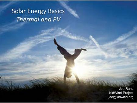 Solar Energy Basics Thermal and PV Joe Rand KidWind Project