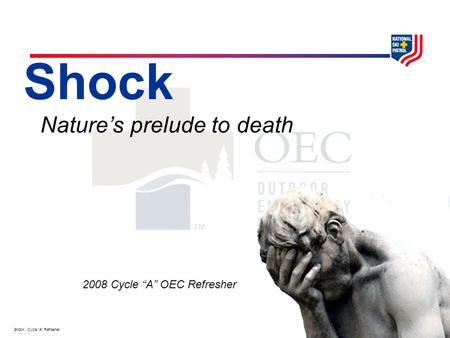 "Shock: Cycle ""A"" Refresher Shock Nature's prelude to death 2008 Cycle ""A"" OEC Refresher."