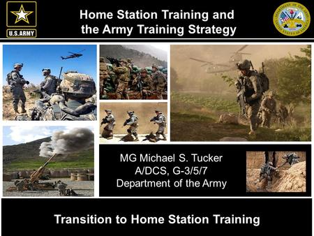 Army G-3/5/7 AMERICA'S ARMY: THE STRENGTH OF THE NATION UNCLASSIFIED Home Station Training and the Army Training Strategy Transition to Home Station Training.