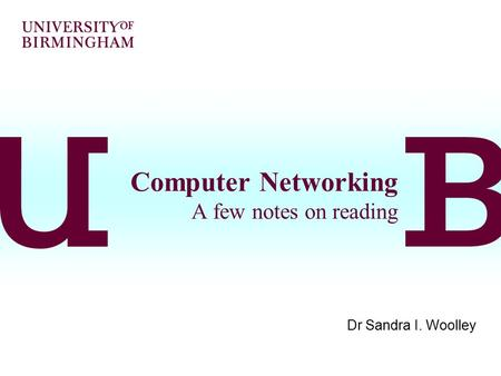 Computer Networking A few notes on reading Dr Sandra I. Woolley.