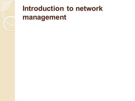 Introduction to network management. INTRODUCTION ● Course Overview ● Course Objectives.