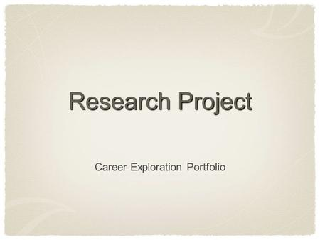 Research Project Career Exploration Portfolio. Project Information Topic: Career that interests you Must be specific (anesthesiologist, not doctor) Must.