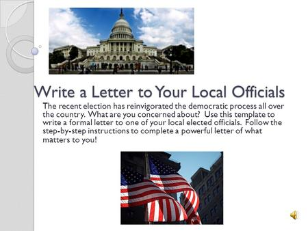 Write a Letter to Your Local Officials The recent election has reinvigorated the democratic process all over the country. What are you concerned about?