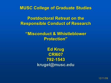 "MUSC College of Graduate Studies Postdoctoral Retreat on the Responsible Conduct of Research ""Misconduct & Whistleblower Protection"" Ed Krug"