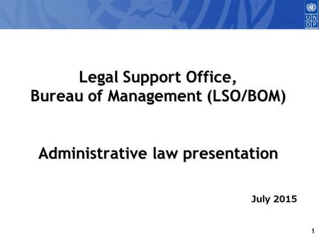 1 Legal Support Office, Bureau of Management (LSO/BOM) Administrative law presentation July 2015.