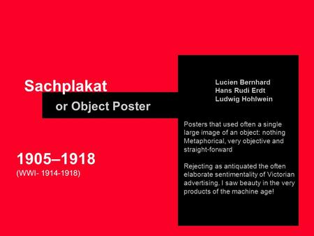 Sachplakat or Object Poster Lucien Bernhard Hans Rudi Erdt Ludwig Hohlwein Posters that used often a single large image of an object: nothing Metaphorical,