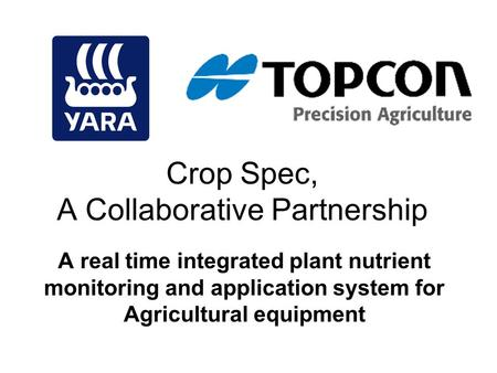 Crop Spec, A Collaborative Partnership A real time integrated plant nutrient monitoring and application system for Agricultural equipment.