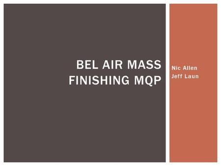 Nic Allen Jeff Laun BEL AIR MASS FINISHING MQP.  Study surfaces produced by mass finishing  Understand the basic mechanisms we have determined the normal.