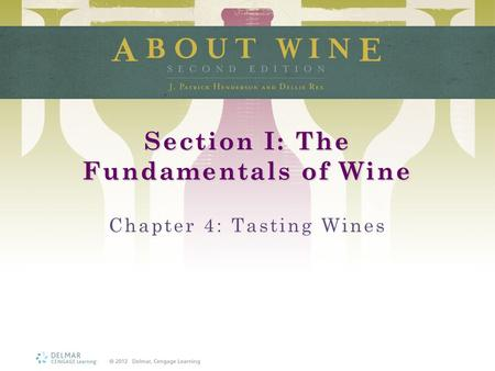 Section I: The Fundamentals of Wine Chapter 4: Tasting Wines.