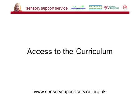 Www.sensorysupportservice.org.uk Access to the Curriculum sensory support service.