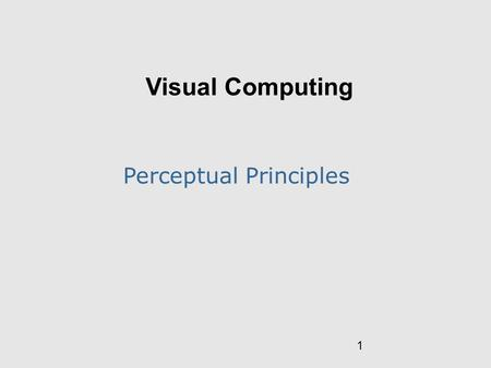 1 Visual Computing Perceptual Principles. 2 Visual Principles Vision as Knowledge Acquisition Pre-attentive Properties Gestalt Properties Sensory vs.