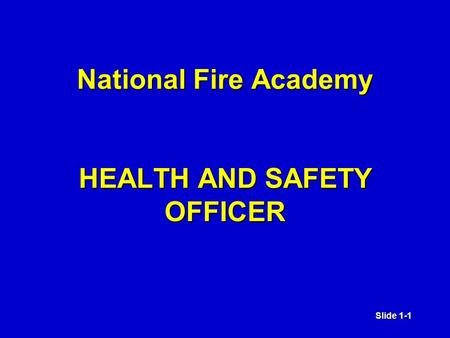 Slide 1-1 National Fire Academy HEALTH AND SAFETY OFFICER.