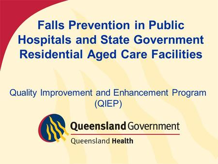 Falls Prevention in Public Hospitals and State Government Residential Aged Care Facilities Quality Improvement and Enhancement Program (QIEP)