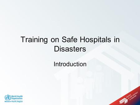 Introduction Training on Safe Hospitals in Disasters.