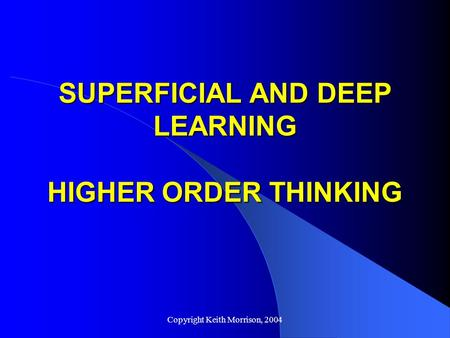 SUPERFICIAL AND DEEP LEARNING HIGHER ORDER THINKING