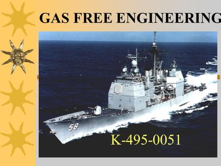 K-495-0051 GAS FREE ENGINEERING Sailor's Creed  I am a United States Sailor.  I will support and defend the Constitution of the United States of America,