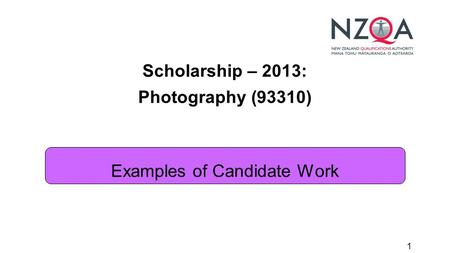 1 Scholarship – 2013: Photography (93310) Examples of Candidate Work.