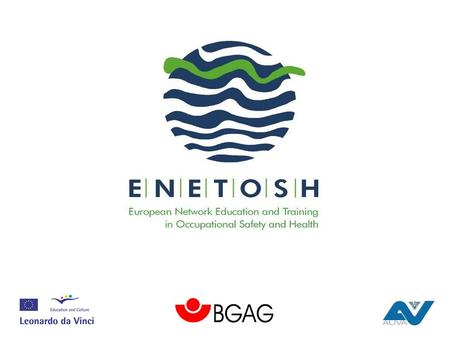 ENETOSH European Network Education and Training in Occupational Safety and Health Reinhard Körbler Austrian Workers Compensation Board, Vienna.