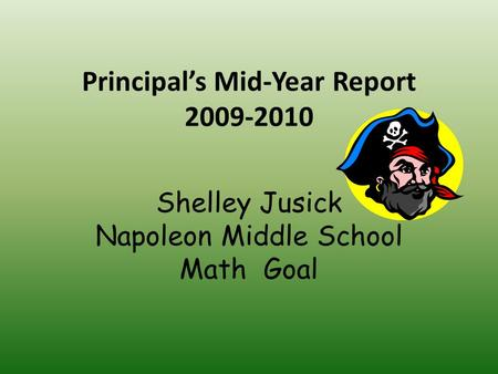 Principal's Mid-Year Report 2009-2010 Shelley Jusick Napoleon Middle School Math Goal.