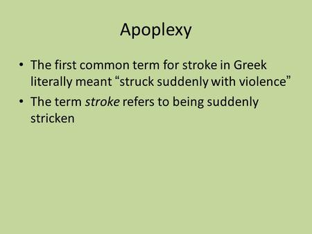 "Apoplexy The first common term for stroke in Greek literally meant "" struck suddenly with violence "" The term stroke refers to being suddenly stricken."