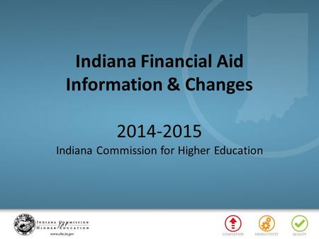 Indiana Financial Aid Information & Changes 2014-2015 Indiana Commission for Higher Education.