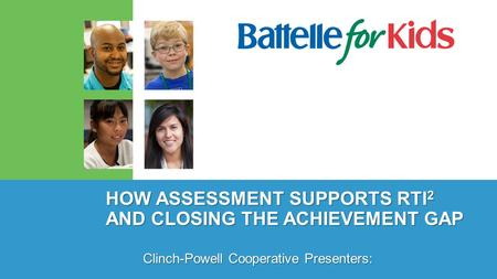 HOW ASSESSMENT SUPPORTS RTI 2 AND CLOSING THE ACHIEVEMENT GAP Clinch-Powell Cooperative Presenters: