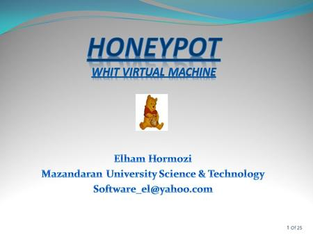 1Of 25. 2Of 25  Definition  Advantages & Disadvantages  Types  Level of interaction  Honeyd project: A Virtual honeypot framework  Honeynet project: