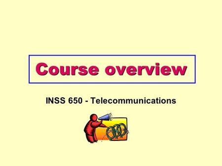 Course overview INSS 650 - Telecommunications. Copyright 2005 John Wiley & Sons, Inc1 - 2 Three Faces of Networking Fundamental concepts of networking.