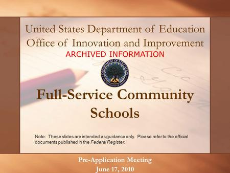 Full-Service Community Schools Pre-Application Meeting June 17, 2010 United States Department of Education Office of Innovation and Improvement Note: These.