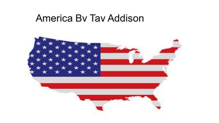 America By Tay Addison America created lots if foods like Philly cheese steak Grilled cheese Ruben sandwich Corn dogs S'mores.