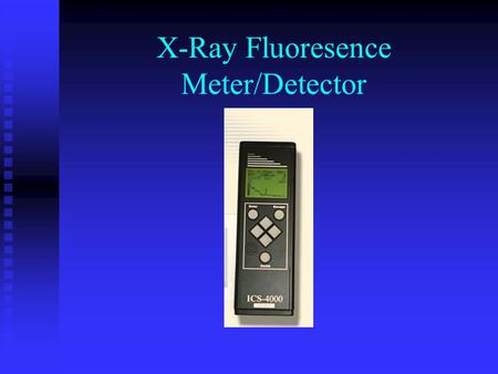 X-Ray Fluoresence Meter/Detector. Introduction Air monitoring data is useful for: *Assessing the health risks to the public and response workers. *Selecting.