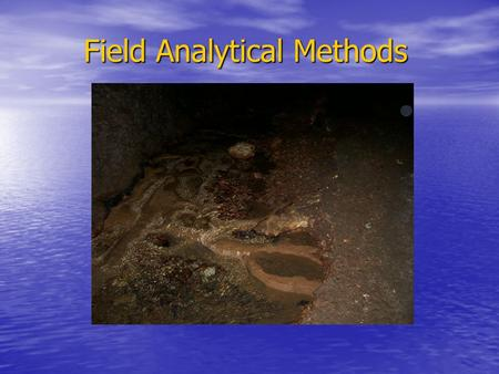 Field Analytical Methods. Considerations for Field Analytical Methods Which parameters are anticipated to occur at the site? What media will be analyzed?