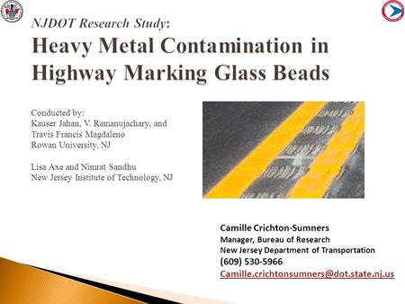 : Heavy Metal Contamination in Highway Marking Glass Beads NJDOT Research Study: Heavy Metal Contamination in Highway Marking Glass Beads Conducted by: