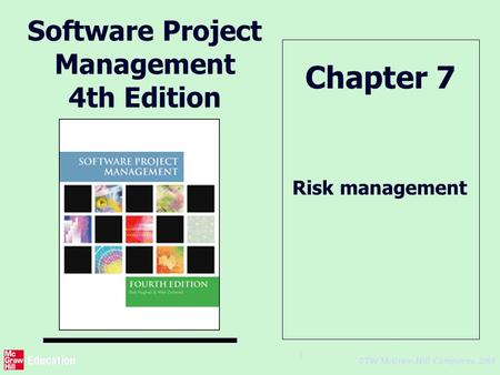 © The McGraw-Hill Companies, 2005 1 Software Project Management 4th Edition Risk management Chapter 7.