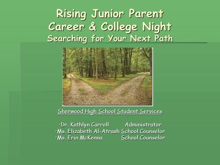Rising Junior Parent Career & College Night Searching for Your Next Path Sherwood High School Student Services Dr. Kathlyn CarrollAdministratorDr. Kathlyn.