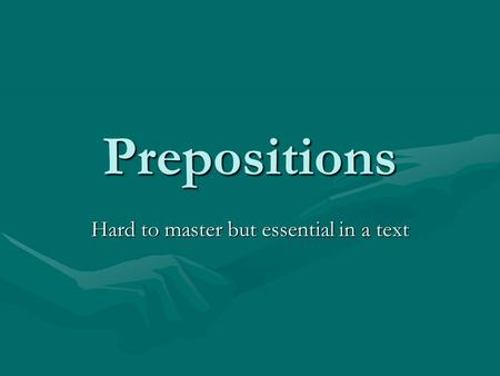 Prepositions Hard to master but essential in a text.