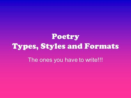Poetry Types, Styles and Formats The ones you have to write!!!