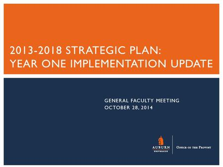 GENERAL FACULTY MEETING OCTOBER 28, 2014 2013-2018 STRATEGIC PLAN: YEAR ONE IMPLEMENTATION UPDATE.