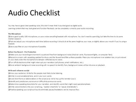 Audio Checklist You may have a good clear speaking voice, this didn't mean that it sounded good as digital audio. Learning content that may look great.