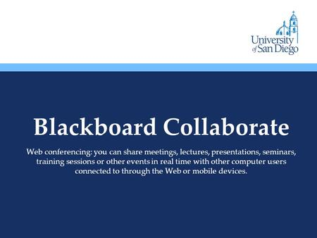 Blackboard Collaborate Web conferencing: you can share meetings, lectures, presentations, seminars, training sessions or other events in real time with.