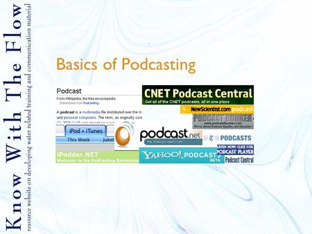 Basics of Podcasting. Content 1.What are podcasts 2.Things you need to know 3.Advantages of podcasts 4.Equipments necessary 5.Tips 6.Choosing software.