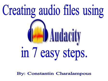 Step 1: Launch Audacity from your computer by clicking on the START menu, and then clicking on Audacity*. *If you cannot locate it in your list of programs,