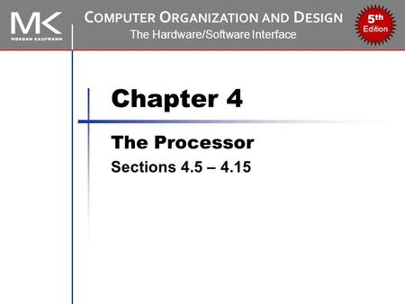 C OMPUTER O RGANIZATION AND D ESIGN The Hardware/Software Interface 5 th Edition Chapter 4 The Processor Sections 4.5 – 4.15.