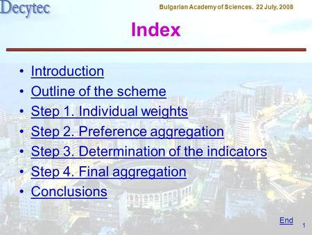 Bulgarian Academy of Sciences. 22 July, 2008 1 Index Introduction Outline of the scheme Step 1. Individual weights Step 2. Preference aggregation Step.