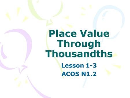 Place Value Through Thousandths Lesson 1-3 ACOS N1.2.