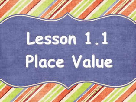 Lesson 1.1 Place Value.