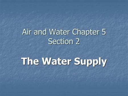 Air and Water Chapter 5 Section 2 The Water Supply.