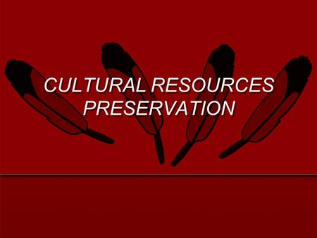 CULTURAL RESOURCES PRESERVATION. What is a historic or cultural resource? A place, structure or object that possesses character and integrity...