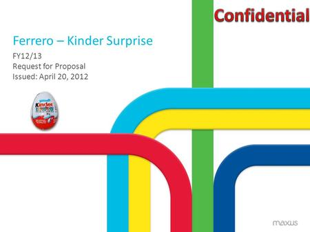Ferrero – Kinder Surprise FY12/13 Request for Proposal Issued: April 20, 2012.