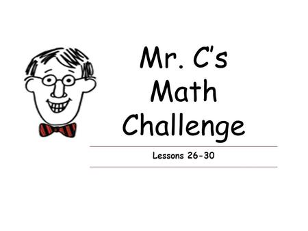 Mr. C's Math Challenge Lessons 26-30. Lesson 26 Can you figure this? 1.What is the place value of the digit 6 in the number 763? 2.What is the value of.